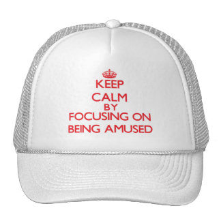 Keep Calm by focusing on Being Amused Trucker Hat