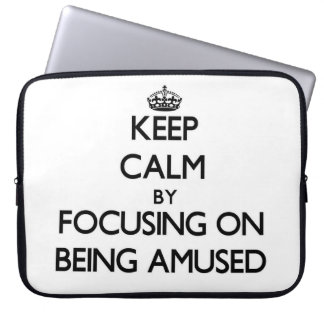 Keep Calm by focusing on Being Amused Laptop Sleeve