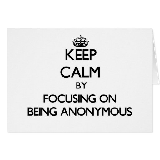 Keep Calm by focusing on Being Anonymous Greeting Cards