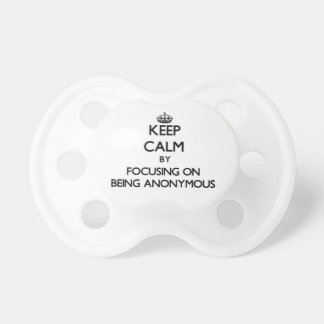 Keep Calm by focusing on Being Anonymous Baby Pacifier