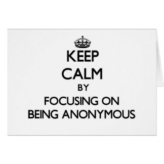 Keep Calm by focusing on Being Anonymous Note Card