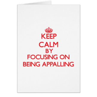 Keep Calm by focusing on Being Appalling Greeting Cards