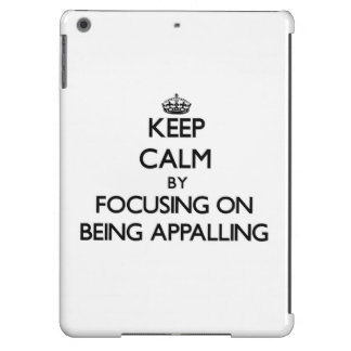 Keep Calm by focusing on Being Appalling iPad Air Cover