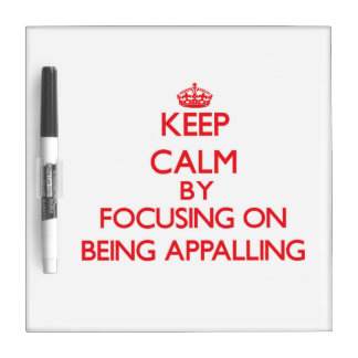 Keep Calm by focusing on Being Appalling Dry-Erase Whiteboard