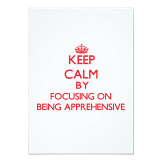 Keep Calm by focusing on Being Apprehensive 5x7 Paper Invitation Card
