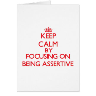 Keep Calm by focusing on Being Assertive Card