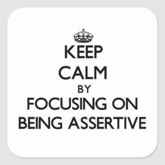 Keep Calm by focusing on Being Assertive Square Sticker