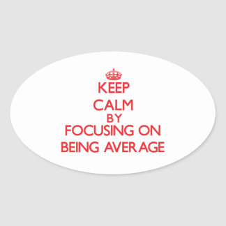Keep Calm by focusing on Being Average Sticker