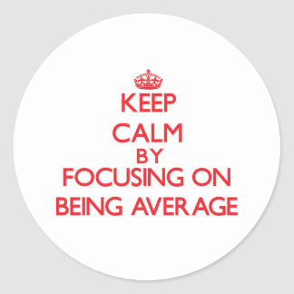 Keep Calm by focusing on Being Average Stickers