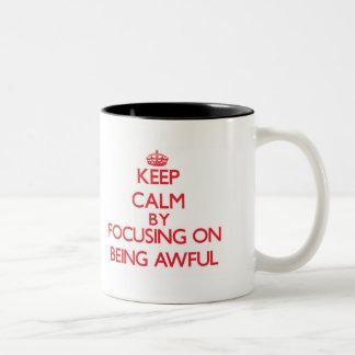 Keep Calm by focusing on Being Awful Mug