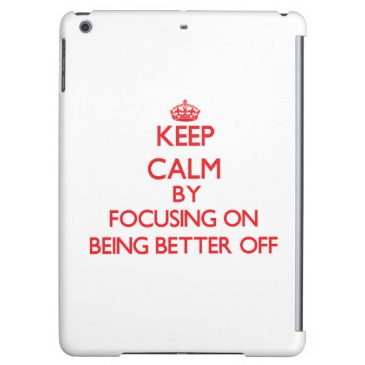 Keep Calm by focusing on Being Better Off iPad Air Case