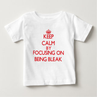Keep Calm by focusing on Being Bleak T Shirts