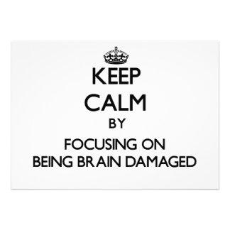 Keep Calm by focusing on Being Brain Damaged Custom Invitations
