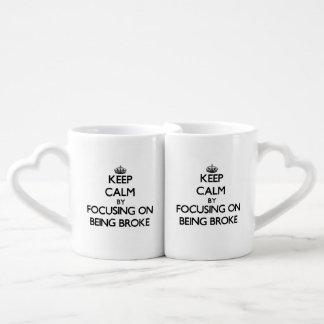 Keep Calm by focusing on Being Broke Lovers Mugs