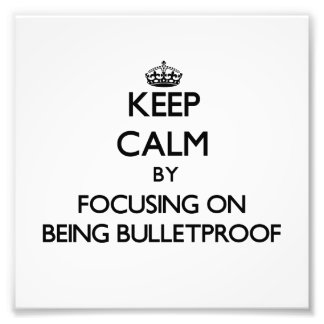 Keep Calm by focusing on Being Bulletproof Photographic Print