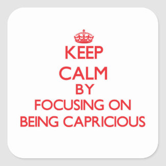 Keep Calm by focusing on Being Capricious Stickers