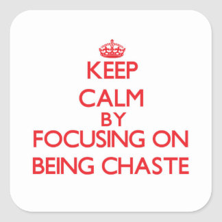 Keep Calm by focusing on Being Chaste Sticker