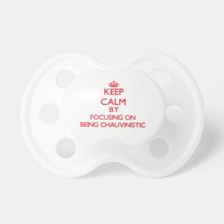 Keep Calm by focusing on Being Chauvinistic Baby Pacifiers