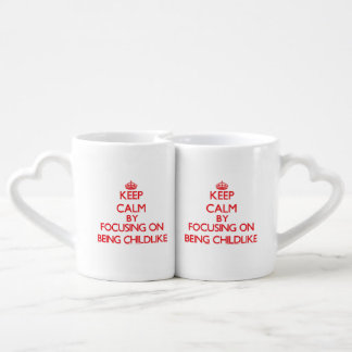 Keep Calm by focusing on Being Childlike Couple Mugs