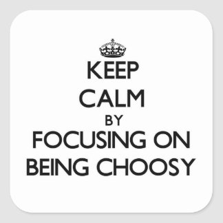 Keep Calm by focusing on Being Choosy Stickers