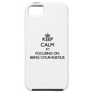 Keep Calm by focusing on Being Courageous iPhone 5 Cases