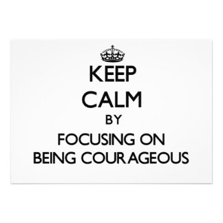Keep Calm by focusing on Being Courageous Custom Announcement