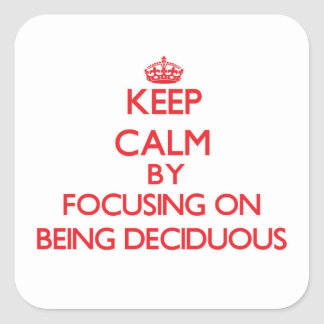 Keep Calm by focusing on Being Deciduous Stickers