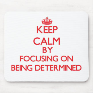 Keep Calm by focusing on Being Determined Mousepad