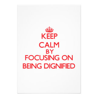Keep Calm by focusing on Being Dignified Cards