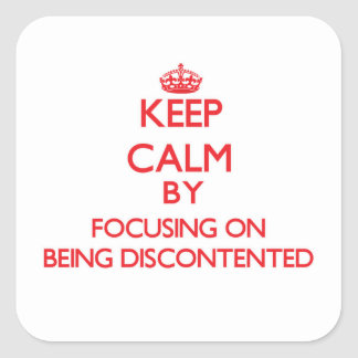 Keep Calm by focusing on Being Discontented Square Sticker