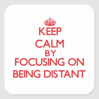 Keep Calm by focusing on Being Distant Square Sticker