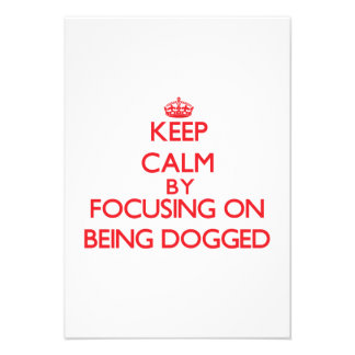 Keep Calm by focusing on Being Dogged Personalized Announcement