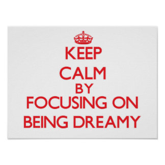 Keep Calm by focusing on Being Dreamy Print