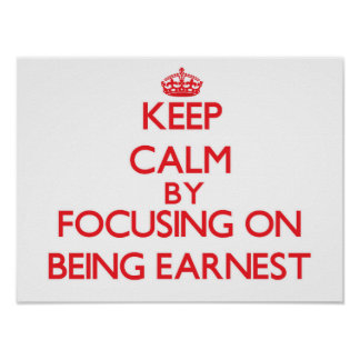Keep Calm by focusing on BEING EARNEST Print