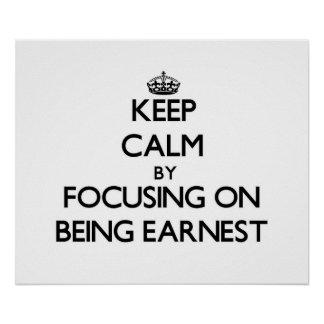Keep Calm by focusing on BEING EARNEST Posters