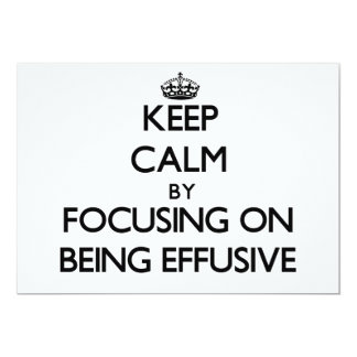 Keep Calm by focusing on BEING EFFUSIVE 13 Cm X 18 Cm Invitation Card