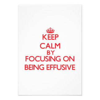 Keep Calm by focusing on BEING EFFUSIVE Invitations