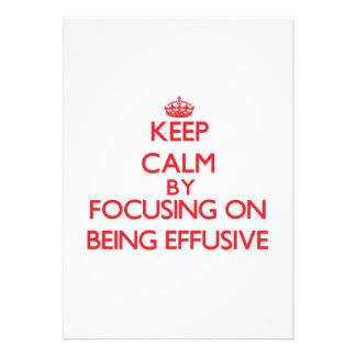 Keep Calm by focusing on BEING EFFUSIVE Invite