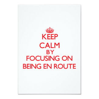 Keep Calm by focusing on BEING EN ROUTE 9 Cm X 13 Cm Invitation Card