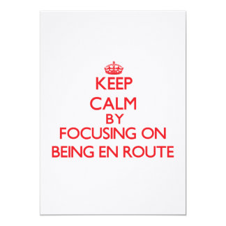 Keep Calm by focusing on BEING EN ROUTE 13 Cm X 18 Cm Invitation Card