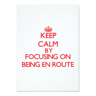 Keep Calm by focusing on BEING EN ROUTE Custom Invite