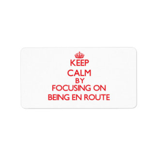 Keep Calm by focusing on BEING EN ROUTE Address Label