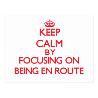 Keep Calm by focusing on BEING EN ROUTE Post Card