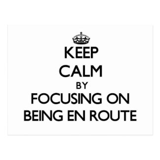 Keep Calm by focusing on BEING EN ROUTE Postcards