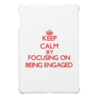Keep Calm by focusing on BEING ENGAGED iPad Mini Cases
