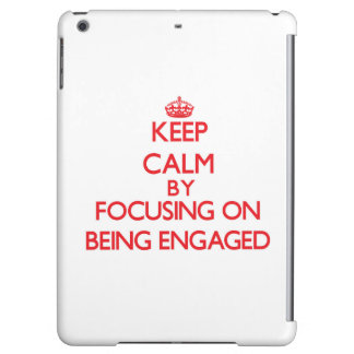 Keep Calm by focusing on BEING ENGAGED iPad Air Covers