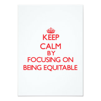 Keep Calm by focusing on BEING EQUITABLE 13 Cm X 18 Cm Invitation Card
