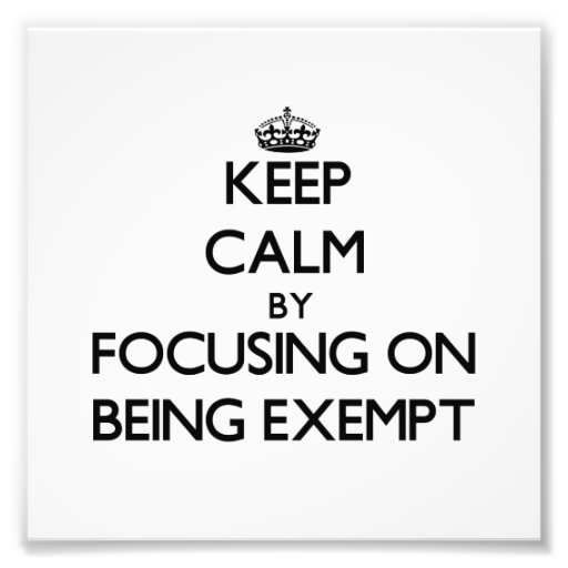 Keep Calm by focusing on BEING EXEMPT Photo
