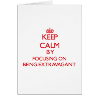 Keep Calm by focusing on BEING EXTRAVAGANT Greeting Card
