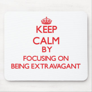 Keep Calm by focusing on BEING EXTRAVAGANT Mousepad